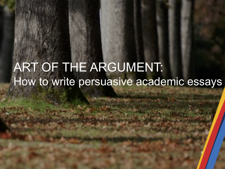 Art of the argument: How to write persuasive academic essays