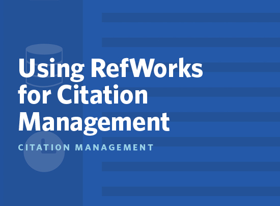 Using RefWorks for Citation Management