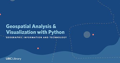Geospatial Analysis & Visualization with Python